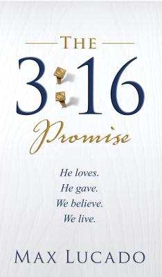 Image for The 3:16 Promise: He Loves.  He Gives.  We Believe.  We Live.