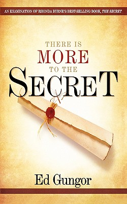 There is More to the Secret: An Examination of Rhonda Byrne's Bestselling Book 'The Secret', Ed Gungor