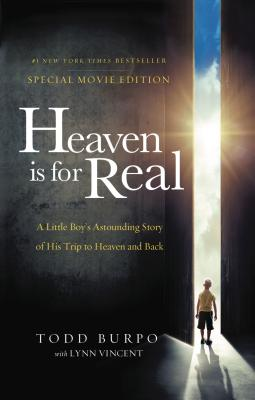 Heaven is for Real Movie Edition: A Little Boy's Astounding Story of His Trip to Heaven and Back, Todd Burpo