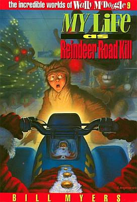 My Life as Reindeer Road Kill (The Incredible Worlds of Wally McDoogle #9), Myers, Bill