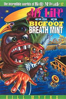 My Life As a Bigfoot Breath Mint (The Incredible Worlds of Wally McDougle #12), Myers, Bill