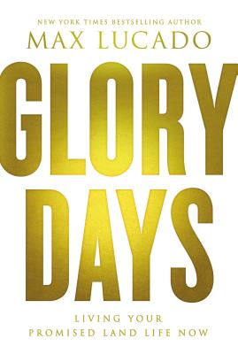 Image for Glory Days: Living Your Promised Land Life Now