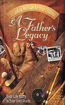 Image for A Father's Legacy: Your Life Story in Your Own Words
