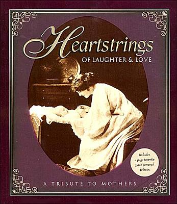 Image for Heartstrings of Laughter & Love: A Tribute to Mothers