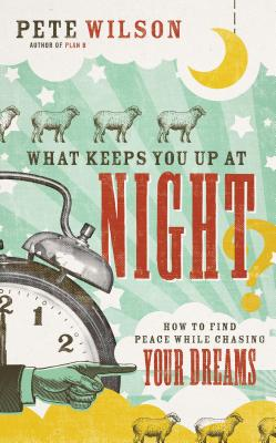 Image for What Keeps You Up at Night?: How to Find Peace While Chasing Your Dreams
