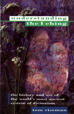 Image for Understanding the I Ching: The History and Use of the World's Most Ancient System of Divination (Paths to Inner Power)