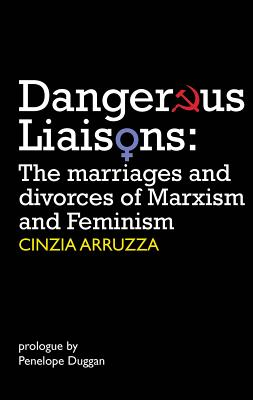 Image for Dangerous Liaisons: The Marriages and Divorces of Marxism and Feminism (Resistance Books)