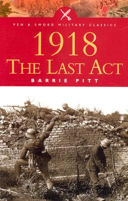 Image for 1918: The Last Act (Pen & Sword Military Classics)