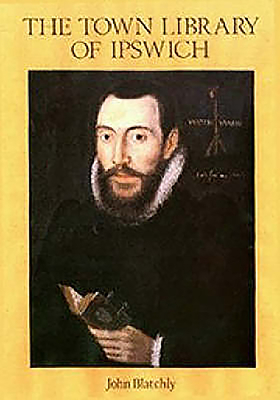 Image for The Town Library of Ipswich Provided for the Use of the Town Preachers in 1599: A History and Catalogue                                   (The
