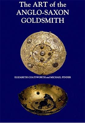Image for The Art of the Anglo-Saxon Goldsmith: Fine Metalwork in Anglo-Saxon England: its Practice and Practitioners (Anglo-Saxon Studies)