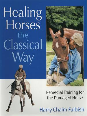 Image for Healing Horses the Classic Way: Remedial Training for the Damaged Horse