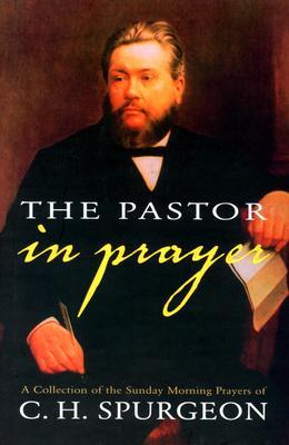 The Pastor in Prayer, Charles Haddon Spurgeon