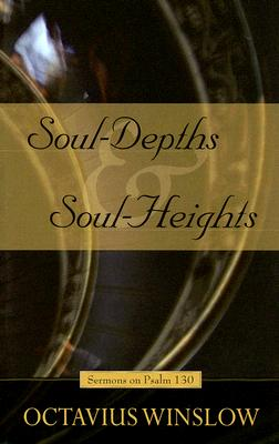 Soul-Depths and Soul-Heights: An Exposition of Psalm 130, Octavius Winslow