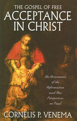 Image for The Gospel of Free Acceptance in Christ: An Assessment of the Reformation and 'New Perspectives' on Paul (From the Library of Morton H. Smith) Signed