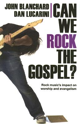 Image for Can We Rock the Gospel?: Rock Music's Impact on Worship and Evangelism