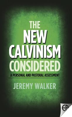 Image for The New Calvinism Considered: A Personal and Pastoral Assessment