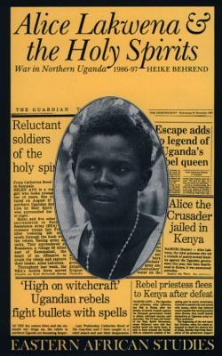 Image for ALICE LAKWENA AND THE HOLY SPIRITS : WAR IN NORTHERN UGANDA, 1986-97