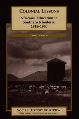 Image for Colonial Lessons: Africans' Education in Southern Rhodesia, 1918-1940 (Social History of Africa)
