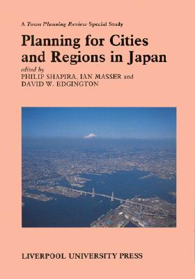 Image for Planning for Cities and Regions in Japan (Liverpool University Press - TPR [Town Planning Review] Special Studies)