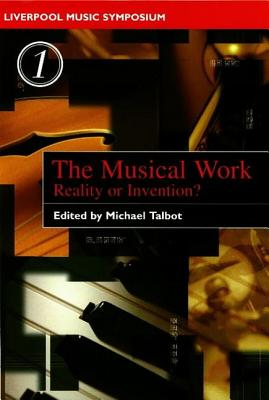 Image for The Musical Work: Reality or Invention? (Liverpool University Press - Liverpool Music Symposium) (Volume 1)