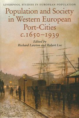 Population and Society in Western European Port-Cities, C. 1650-1939, Lawton, Richard; Lee, Robert (editors)