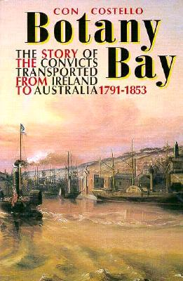 Image for Botany Bay: The Story of the Convicts Transported from Ireland to Australia, 1791-1853