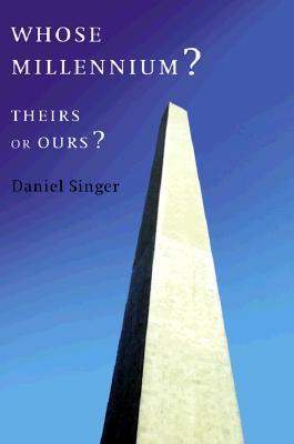 Whose Millennium?: Theirs or Ours?, Singer, Daniel
