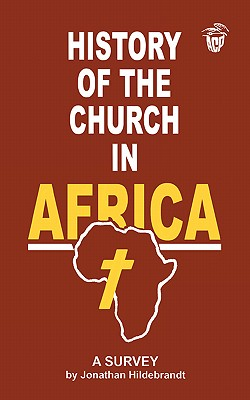 History of the Church in Africa. A Survey, Jonathan, Hildebrandt