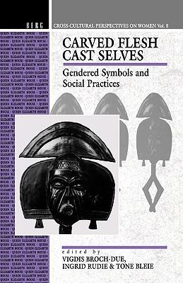 Image for Carved Flesh / Cast Selves: Gendered Symbols and Social Practices (Cross-Cultural Perspectives on Women)