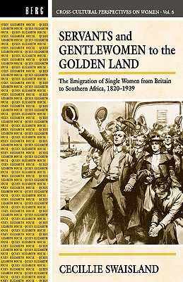 Image for Servants and Gentlewomen to the Golden Land: The Emigration of Single Women from Britain to Southern Africa, 1820-1939 (Cross-Cultural Perspectives on Women)