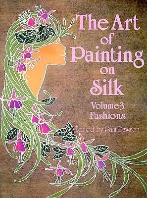 The Art of Painting on Silk, Vol. 3: Fashions, Pam Dawson [Editor]; Kate Horgan [Translator];