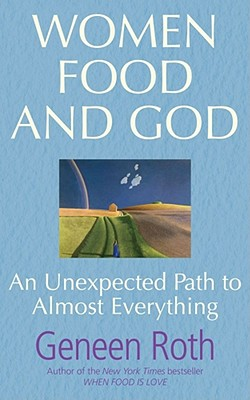 Image for Women Food and God: An Unexpected Path to Almost Everything [used book]