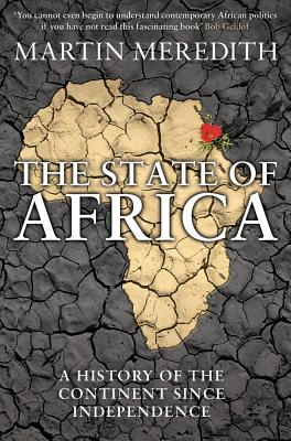 Image for The State of Africa: A History of the Continent Since Independence. Martin Meredith