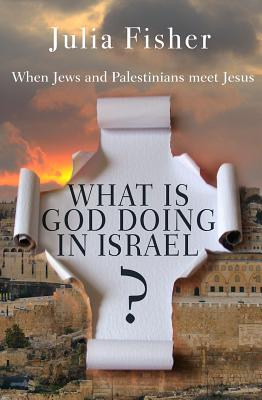 Image for What Is God Doing in Israel: When Jews and Palestinians Meet Jesus