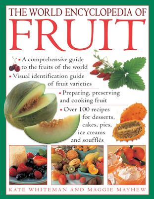 The World Encyclopedia of Fruit: A Comprehensive Guide To The Fruits Of The World; Visual Identification Of Fruit Varieties; Preparing, Preserving And ... Cakes, Pies, Ice Creams And Souffl�s, Whiteman, Kate; Mayhew, Maggie