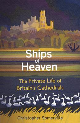 Image for Ships of Heaven: The Private Life of Britain?s Cathedrals