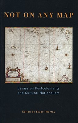 Image for Not On Any Map: Essays on Postcoloniality and Cultural Nationalism (History)