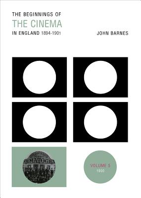 Image for The Beginnings of the Cinema in England, 1894-1901: Volume 5: 1900 (Volume 5)
