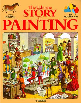 Image for The Usborne Story of Painting: Cave Painting to Modern Art (Fine Art Series)