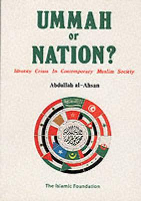 Ummah or Nation: Identity Crisis in Contemporary Muslim Society, Al-Ahsan, Abdullah