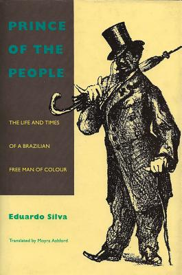Image for Prince of the People: The Life and Times of a Brazilian Free Man of Color