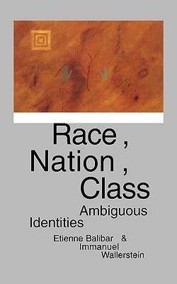 Race, Nation, Class: Ambiguous Identities, Balibar, Etienne; Wallerstein, Immanuel