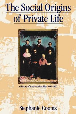 The Social Origins of Private Life: A History of American Families, 1600-1900 (Haymarket Series), Coontz, Stephanie