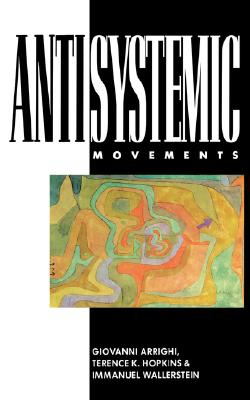 Antisystemic Movements, Arrighi, Giovanni; Hopkins, Terence K.; Wallerstein, Immanuel