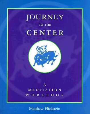 Journey to the Center: A Meditation Workbook, Flickstein, Matthew
