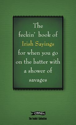 The Feckin' Book of Irish Sayings (The Feckin' Collection), Colin Murphy; Donal O'Dea