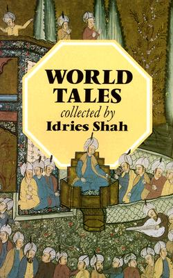 World Tales : The Extraordinary Coincidence of Stories Told in All Times, in All Places, Idries Shah