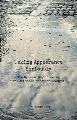 Image for Taking Appearance Seriously: The Dynamic Way of Seeing in Goethe and European Thought