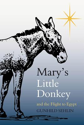 Mary's Little Donkey: And the Flight to Egypt, Sehlin, Gunhild