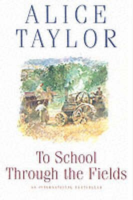 To School Through the Fields: An Irish Country Childhood, Taylor, Alice